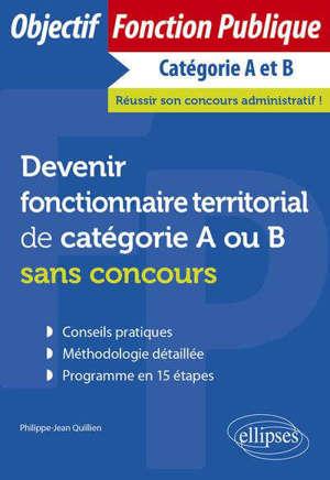 Devenir fonctionnaire territorial de catégorie A ou B sans concours