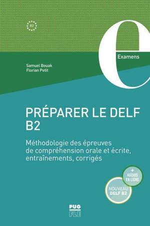 Préparer le DELF B2 : méthodologie des épreuves de compréhension orale et écrite, entraînements, corrigés