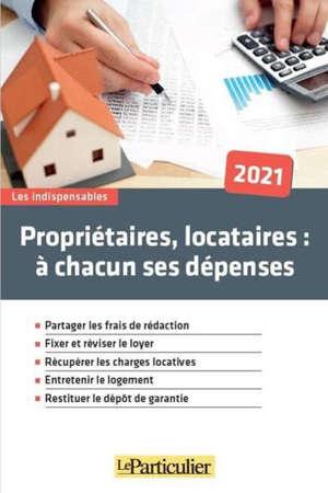 Propriétaires, locataires : à chacun ses dépenses : 2021