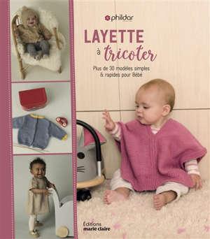 Layette à tricoter : plus de 30 modèles simples et rapides pour bébé