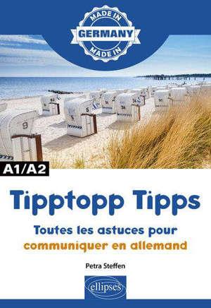 Tipptopp tipps : toutes les astuces pour communiquer en allemand : A1-A2