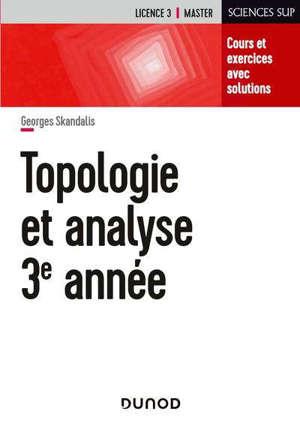 Mathématiques pour la licence. Volume 3, Topologie et analyse : cours et exercices avec solutions : licence