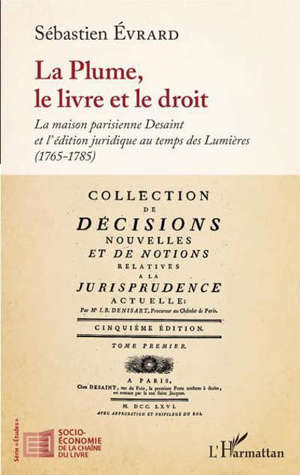 La plume, le livre et le droit : la maison parisienne Desaint et l'édition juridique au temps des Lumières (1765-1785)