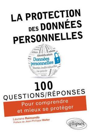 La protection des données personnelles : 100 questions-réponses pour comprendre et mieux se protéger