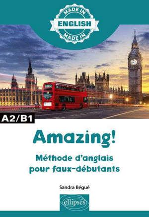 Amazing ! : méthode d'anglais pour faux débutants : A2-B1
