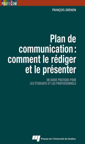 Plan de communication  : comment le rédiger et le présenter : un guide pratique pour les étudiants et les professionnels