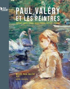 Paul Valéry et les peintres : Courbet, Manet, Degas, Monet, Renoir, Matisse, Picasso...
