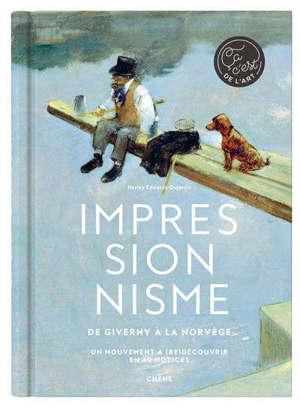 Impressionnisme : de Giverny à la Norvège : un mouvement à (re)découvrir en 40 notices