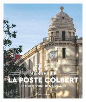 La Poste Colbert : Marseille : histoire d'une renaissance