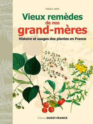 Vieux remèdes de nos grand-mères : histoire et usages des plantes en France