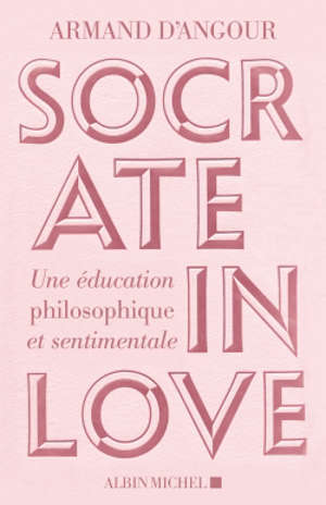 Socrate in love : une éducation philosophique et sentimentale