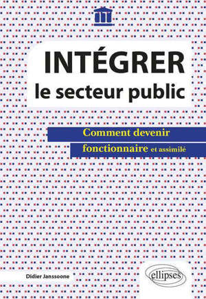 Intégrer le secteur public : comment devenir fonctionnaire et assimilé