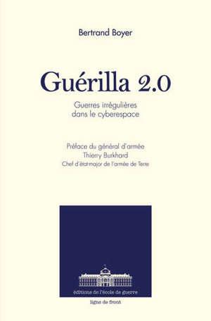 Guérilla 2.0 : guerres irrégulières dans le cyberespace