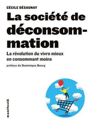 La société de déconsommation : la révolution du vivre mieux en consommant moins
