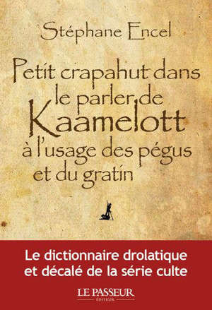 Petit crapahut dans le parlé de Kaamelott à l'usage des pégus et du gratin