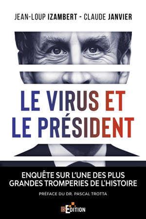 Le virus et le Président : enquête sur l'une des plus grandes tromperies de l'histoire