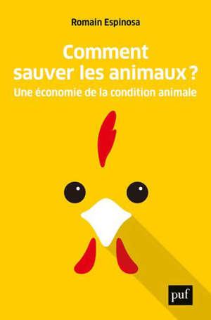 Comment sauver les animaux ? : une économie de la condition animale