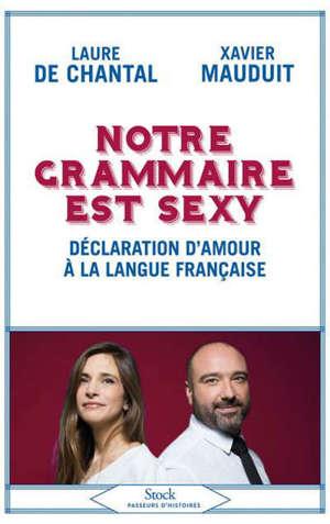 Notre grammaire est sexy : déclaration d'amour à la langue française