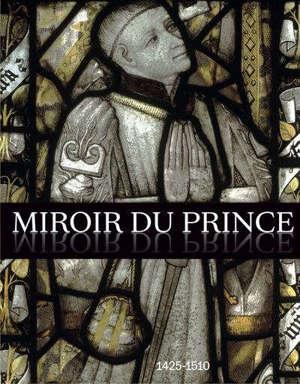 Miroir du prince : 1425-1510 : la commande artistique des hauts fonctionnaires à la cour de Bourgogne