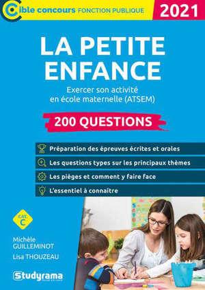 La petite enfance : exercer son activité en école maternelle (CAP accompagnant éducatif petite enfance, concours ATSEM), 200 questions, catégorie C : 2021