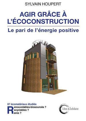 Le pari de l'énergie positive : agir grâce à l'écoconstruction