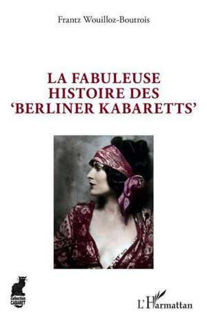 La fabuleuse histoire des Berliner Kabaretts