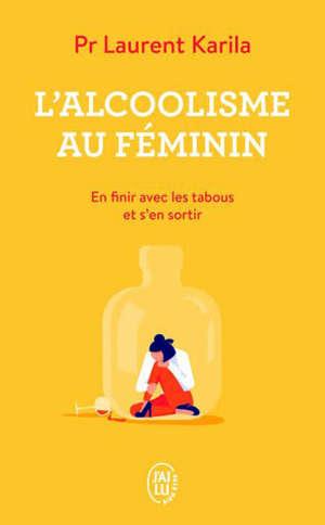 L'alcoolisme au féminin : en finir avec les tabous et s'en sortir