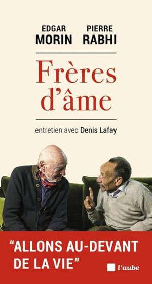 Frères d'âme : entretien avec Denis Lafay : allons au-devant de la vie