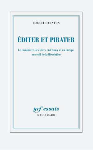 Editer et pirater : le commerce des livres en France et en Europe au seuil de la Révolution