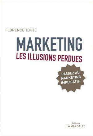 Marketing, les illusions perdues : passez au marketing implicatif !