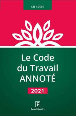 Le code du travail annoté : 2021