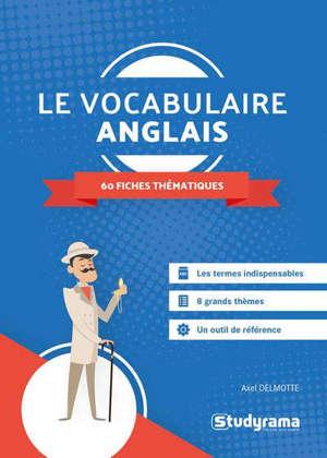 Le vocabulaire anglais : 60 fiches thématiques