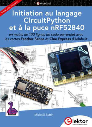 Initiation au langage CircuitPython et à la puce nRF52840 : en moins de 100 lignes de code par projet, avec les cartes Feather Sense et Clue