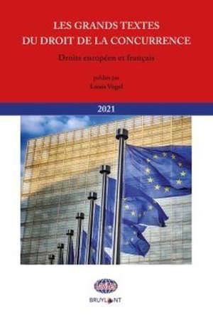 Les grands textes du droit de la concurrence : droits européen et français : 2021