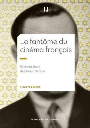 Le fantôme du cinéma français : gloire et chute de Bernard Natan