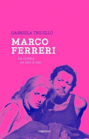 Marco Ferreri : le cinéma ne sert à rien