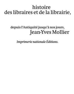 Histoire des librairies et de la librairie de l'Antiquité jusqu'à nos jours