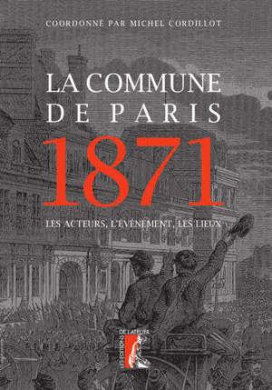 La Commune de Paris 1871 : les acteurs, l'événement, les lieux