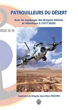 Patrouilleurs du désert : avec les équipages des Breguet Atlantic et Atlantique 2 (1977-2020)