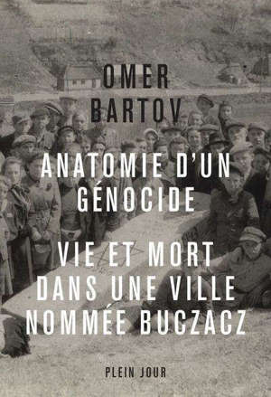 Anatomie d'un génocide : vie et mort dans une ville nommée Buczacz