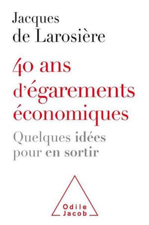 40 ans d'égarements économiques : quelques idées pour en sortir