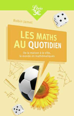 Les maths au quotidien : de la maison à la ville, le monde en mathématiques