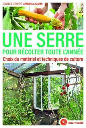 Une serre pour récolter toute l'année : choix du matériel et techniques de culture