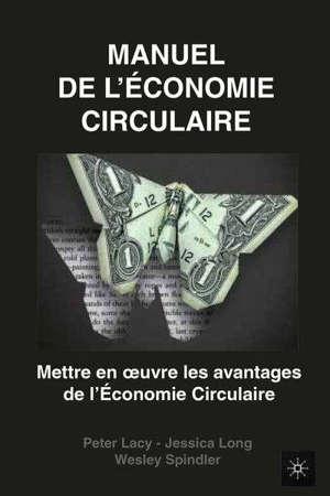 Manuel de l'économie circulaire : mettre en oeuvre les avantages de l'économie circulaire