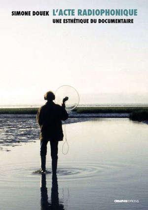 L'acte radiophonique : une esthétique documentaire