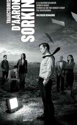 Trajectoires d'Aaron Sorkin : biographie et analyse de son oeuvre