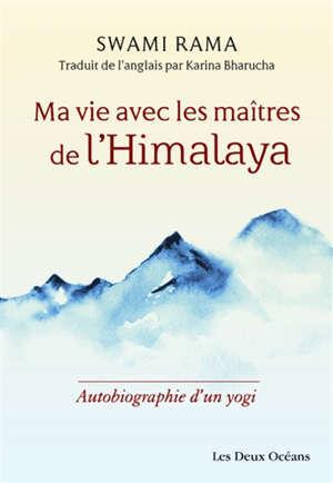 Ma vie avec les maîtres de l'Himalaya : autobiographie d'un yogi