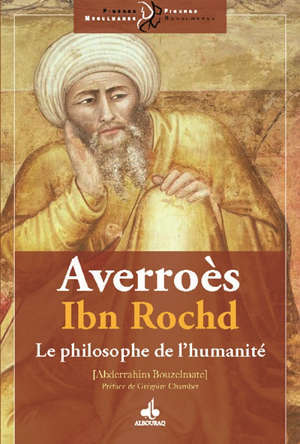 Averroès : Ibn Rochd : le philosophe de l'humanité