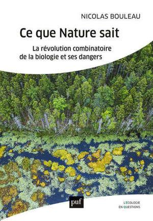 Ce que la nature sait : la révolution combinatoire de la biologie et ses dangers