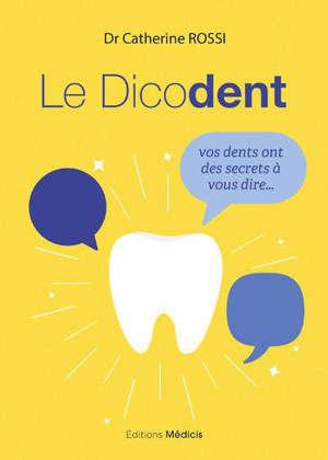 Le dicodent : vos dents ont des secrets à vous dire...
